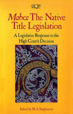 Mabo: the Native Title Legislation: The Native Title Legislation: a Legislative Response to the High Court's Decision