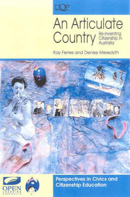 An Articulate Country: RE-Inventing Citizenship in Australia: RE-Inventing Citizenship in Australia