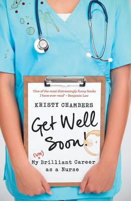 Get Well Soon!: My (Un)Brilliant Career as a Nurse