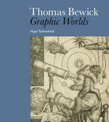 Thomas Bewick: Graphic Worlds