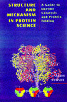 Structure and Mechanism in Protein Science: Guide to Enzyme Catalysis and Protein Folding