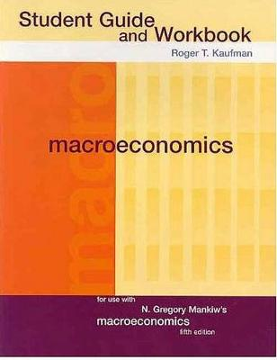 Macroeconomics: Student Guide and Workbook Student Guide