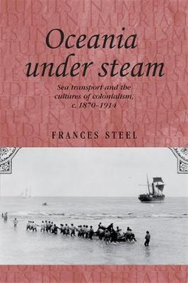 Oceania Under Steam: Sea Transport and the Cultures of Colonialism, <i>c</i>. 1870-1914