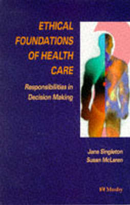 Ethical Foundations of Health Care: Responsibilities in Decision-making