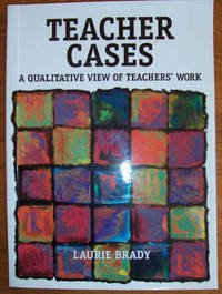 Teacher Cases: A Qualitative View Teacher's Work