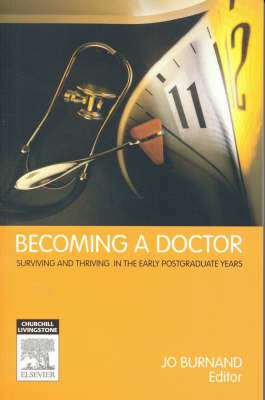 Becoming a Doctor: Surviving and Thriving in the Early Postgraduate Years