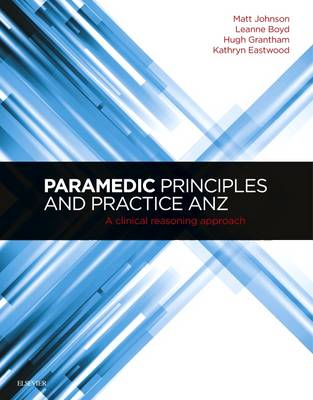 Paramedic Principles and Practice ANZ	: A Clinical Reasoning Approach