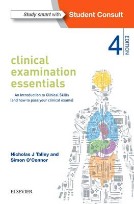 Clinical Examination Essentials An Introduction to Clinical Skills (and how to pass your clinical exams)