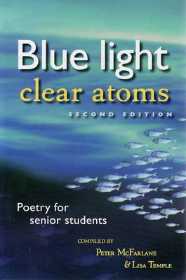 Blue Light, Clear Atoms: Poetry for Senior Students, Second Edition