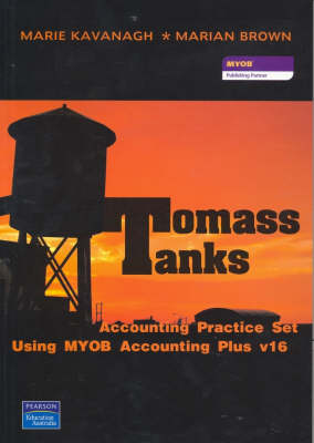 Tomass Tanks: Accounting Practice Set Using MYOB Accounting Plus V16
