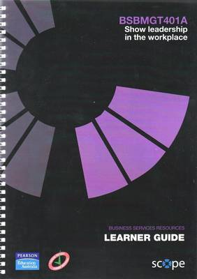 BSBMGT401A Show leadership in the workplace Learner Guide