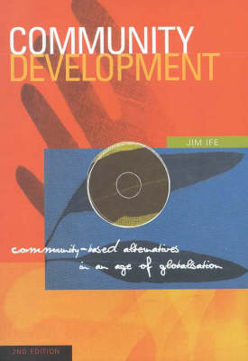 Community Development: Community-Based Alternatives in an Age of Globalisation: Community-Based Alternatives in an Age of Globalisation