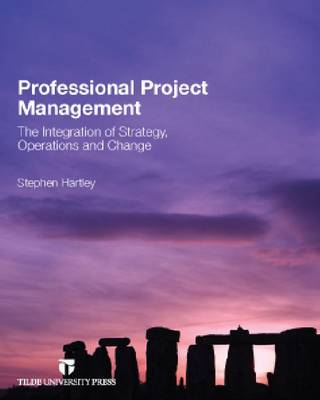 Professional Project Management: The Integration of Strategy, Operations and Change