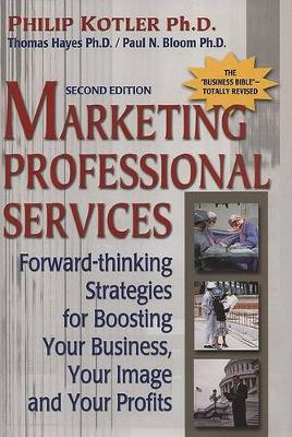 Marketing Professional Services: Forward-thinking Strategies for Boosting Your Business, Your Image, and Your Profits