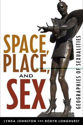 Space, Place, and Sex: Geographies of Sexualities