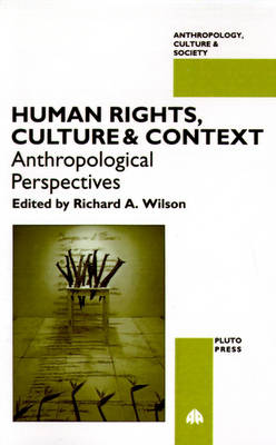 Human Rights, Culture and Context: Anthropological Perspectives