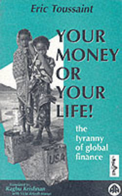 Your Money or Your Life!: Tyranny of Global Finance
