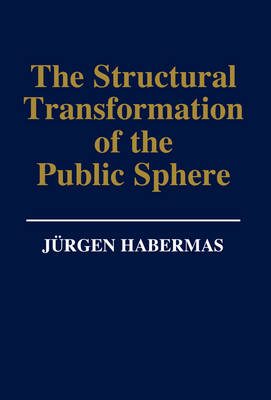 The Structural Transformation of the Public Sphere: Inquiry into a Category of Bourgeois Society
