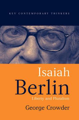 Isaiah Berlin: Liberty, Pluralism and Liberalism