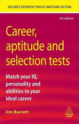 Career Aptitude and Selection Tests: Match Your IQ Personality and Abilities to Your Ideal Career