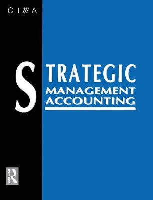 Strategic Management Accounting: Published in Association with the Chartered Institute of Management Accountants