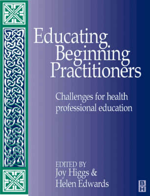 Educating Beginning Practitioners: Challenges for Health Professional Education