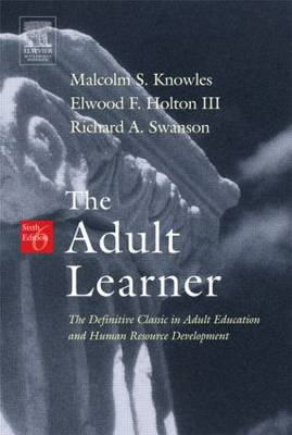The Adult Learner: Tthe Definitive Classic in Adult Education and Human Resource Development