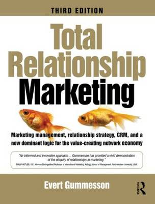 Total Relationship Marketing: Marketing Management, Relationship Strategy,CRM, and a New Dominant Logic for the Value-creating Network Economy