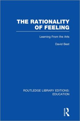 The Rationality of Feeling: Understanding the Arts in Education