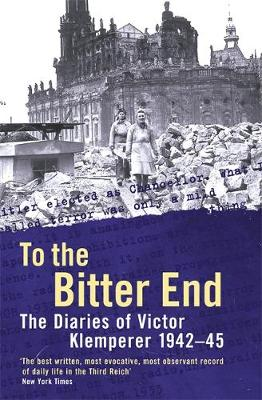To the Bitter End: The Diaries of Victor Klemperer, 1942-45: v. 2: To the Bitter End, 1942-45