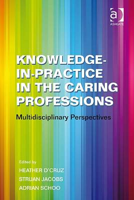 Knowledge-in-Practice in the Caring Professions: Multidisciplinary Perspectives