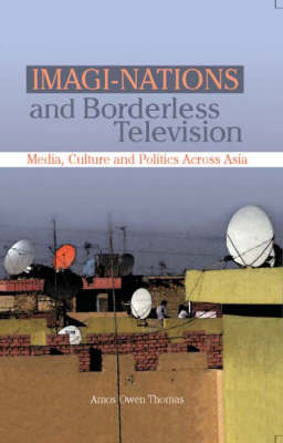 Imagi-nations and Borderless Television: Media, Culture and Politics Across Asia