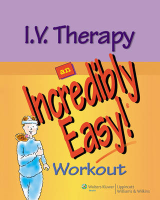 I.V. Therapy: An Incredibly Easy! Workout