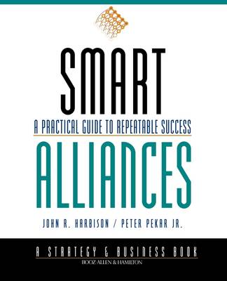 Smart Alliances: A Practical Guide to Repeatable Success