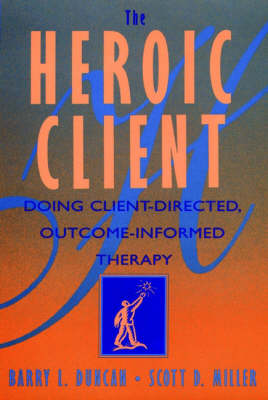 The Heroic Client: Doing Client-directed, Outcome-informed Therapy