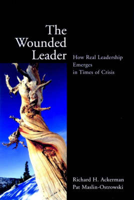 The Wounded Leader: How Real Leadership Emerges in Times of Crisis