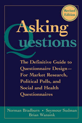 Asking Questions: The Definitive Guide to Questionnaire Design - For Market Research, Political Polls, and Social and Health Questionnaires