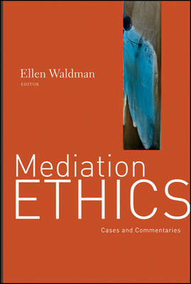 Mediation Ethics: Cases and Commentaries
