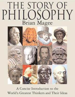 Story of Philosophy: A Concise Introduction to the World's Greatest Thinkers and Their Ideas
