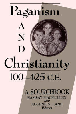 Paganism and Christianity, 100-425 C.E.: A Sourcebook