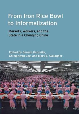 From Iron Rice Bowl to Informalization: Markets, Workers, and the State in a Changing China