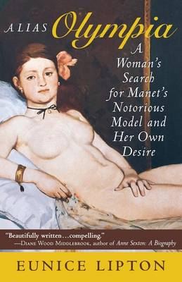 Alias Olympia: A Woman's Search for Manet's Notorious Model and Her Own Desire