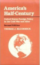 America's Half-Century: United States Foreign Policy in the Cold War and After