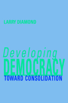 Developing Democracy: Toward Consolidation