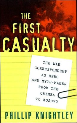 The First Casualty: The War Correspondent as Hero and Myth-Maker from the Crimea to Kosovo