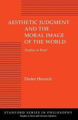 Aesthetic Judgment and the Moral Image of the World: Studies in Kant
