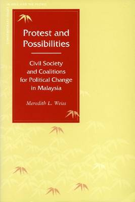 Protest and Possibilities: Civil Society and Coalitions for Political Change in Malaysia