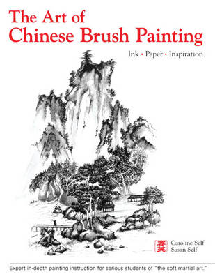 The Art of Chinese Brush Painting: Ink * Paper * Imagination