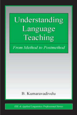 Understanding Language Teaching: From Method to Post-Method