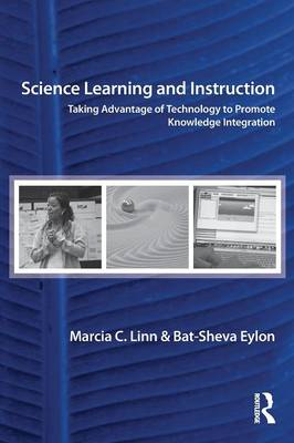 Science Learning and Instruction: Taking Advantage of Technology to Promote Knowledge Integration